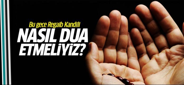 Regaib Kandili'nde nasıl dua etmeliyiz?