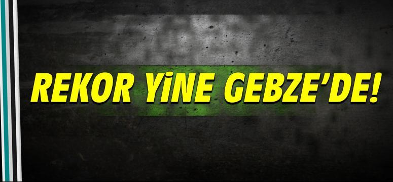 Rekor yine Gebze'de!