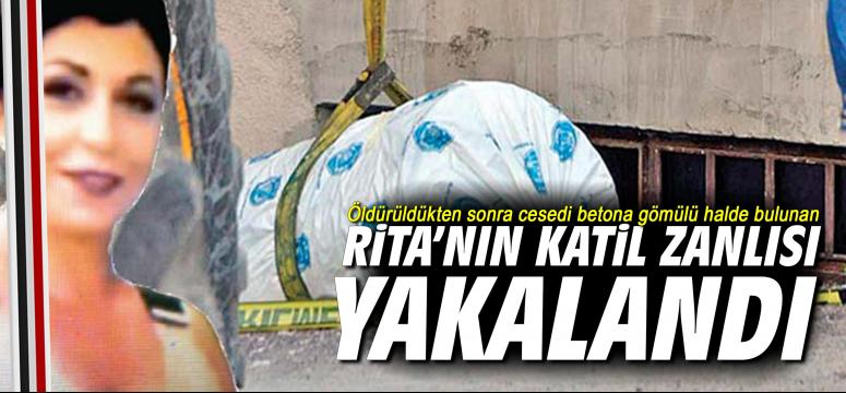 Rita'nın katil zanlısı yakalandı