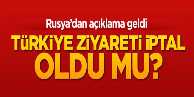 Türkiye ziyareti iptal oldu mu?