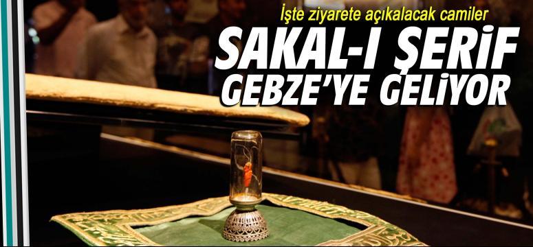 Sakal-I Şerif Gebze'ye Getiriliyor