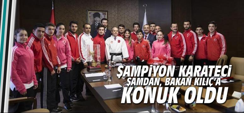 Şampiyon Karateci Şamdan Bakan Kılıç'a Konuk oldu