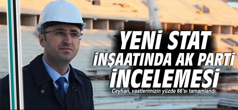 Yeni Stat inşaatında AK Parti incelemesi