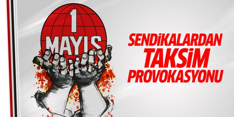 Sendikalardan 1 Mayıs provokasyonu!
