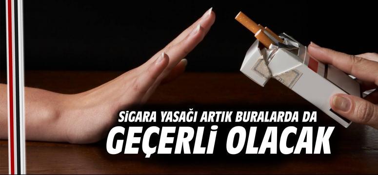 Sigara yasağı artık buralarda da geçerli olacak
