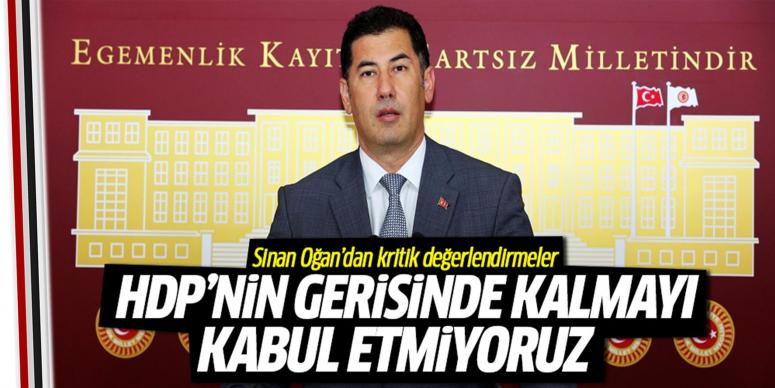 HDP'nin gerisinde olmayı kabul etmiyoruz