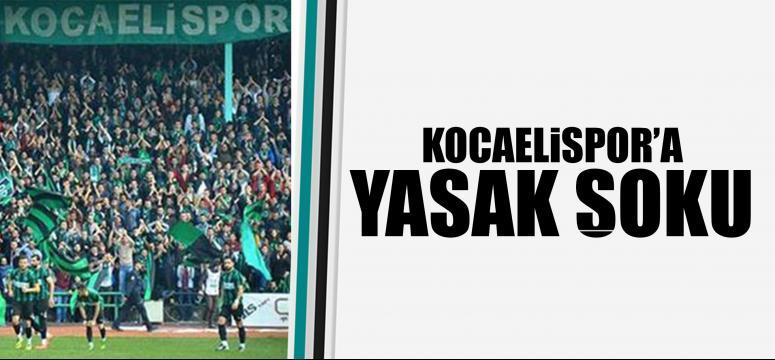 Kocaelispor'a yasak şoku!