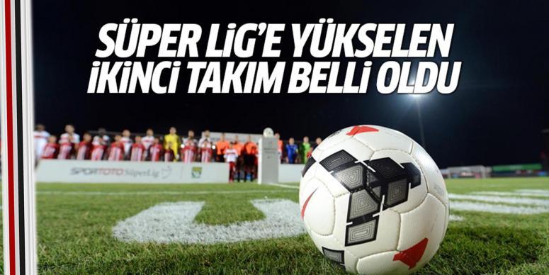 Süper Lig'e yükselen ikinci takım belli oldu