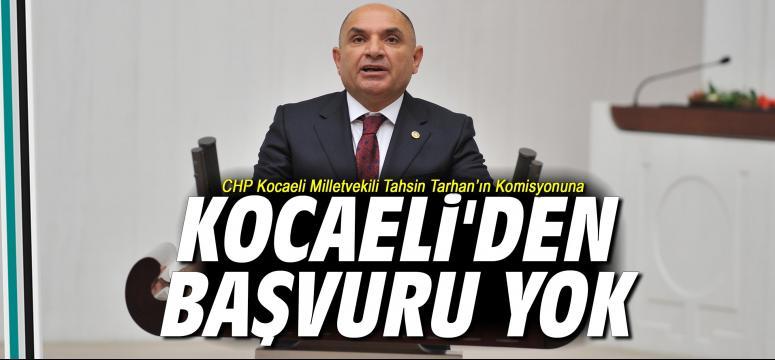 Tarhan'ın Komisyonuna Kocaeli'den Başvuru Yok