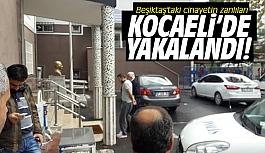 Beşiktaş'taki cinayetin zanlıları Kocaeli'de yakalandı