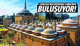 Gençler Mustafapaşa Camii'nde...