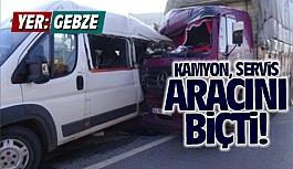 Gebze'de Kamyon, servis aracını...