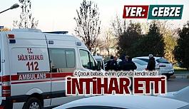 Gebze'de 4 Çocuk babası intihar...