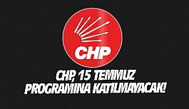 CHP, 15 Temmuz programına katılmayacak