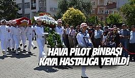 Hava Pilot Binbaşı Kaya hastalığa yenildi