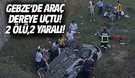 Gebze'de araç dereye uçtu! 2 ölü,2...