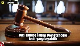 Bizi sadece İslam Devleti'ndeki kadı yargılayabilir