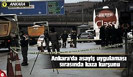 Ankara'da asayiş uygulaması sırasında kaza kurşunu