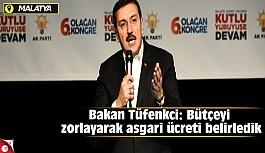 Bakan Tüfenkci: Bütçeyi zorlayarak asgari ücreti belirledik