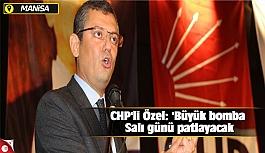 CHP'li Özel: 'Büyük bomba Salı günü patlayacak