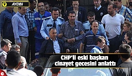CHP'li eski başkan cinayet gecesini anlattı