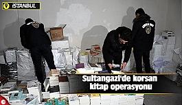 Sultangazi'de korsan kitap operasyonu