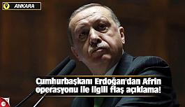 Cumhurbaşkanı Erdoğan'dan Afrin operasyonu ile ilgili flaş açıklama!