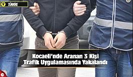 Kocaeli'de aranan 3 şahıs yakalandı