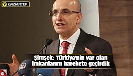 Şimşek: Türkiye'nin var olan imkanlarını harekete geçirdik