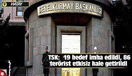 TSK: 19 hedef imha edildi, 86 terörist etkisiz hale getirildi