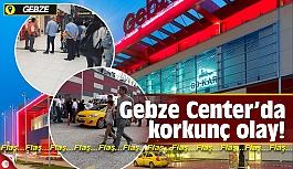 Gebze Center'da korkunç olay!