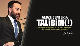 Enes Malkoç yazdı: Gebze Center'a talibim(!)