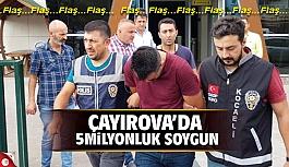 Çayırova'da 5 milyonluk soygun