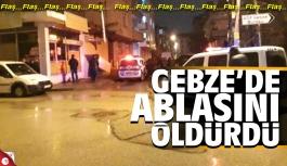 Gebze'de ablasını silahla vurarak...