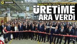 Gebze'deki dev fabrika üretime...