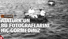 Atatürk'ün bu fotoğraflarını hiç görmediniz