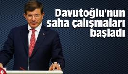 Davutoğlu'nun saha çalışmaları başladı