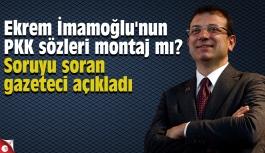 Ekrem İmamoğlu'nun PKK sözleri montaj mı?