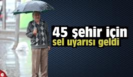 45 şehir için sel uyarısı geldi
