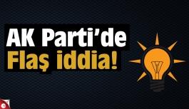 AK Parti'de Flaş iddia!