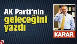 AK Parti'nin geleceğini yazdı