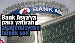 Bank Asya'ya para yatıran akademisyene büyük şok