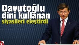 Davutoğlu, dini kullanan siyasileri eleştirdi