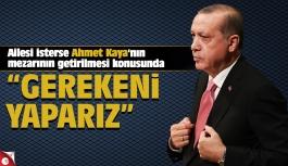 """Erdoğan: """"Ailesi isterse Ahmet Kaya'nın mezarının getirilmesi konusunda gereğini yaparız"""""""