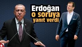 Erdoğan o soruya cevap verdi