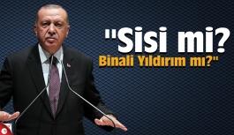 """Erdoğan, """"Sisi mi, Binali Yıldırım mı"""""""