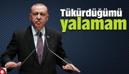 Erdoğan:Tükürdüğümü yalamam