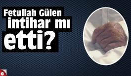 Fetullah Gülen intihar mı etti?