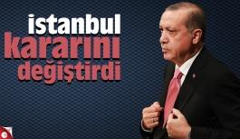 İstanbul kararını değiştirdi