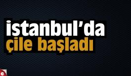 İstanbul'da çile başladı